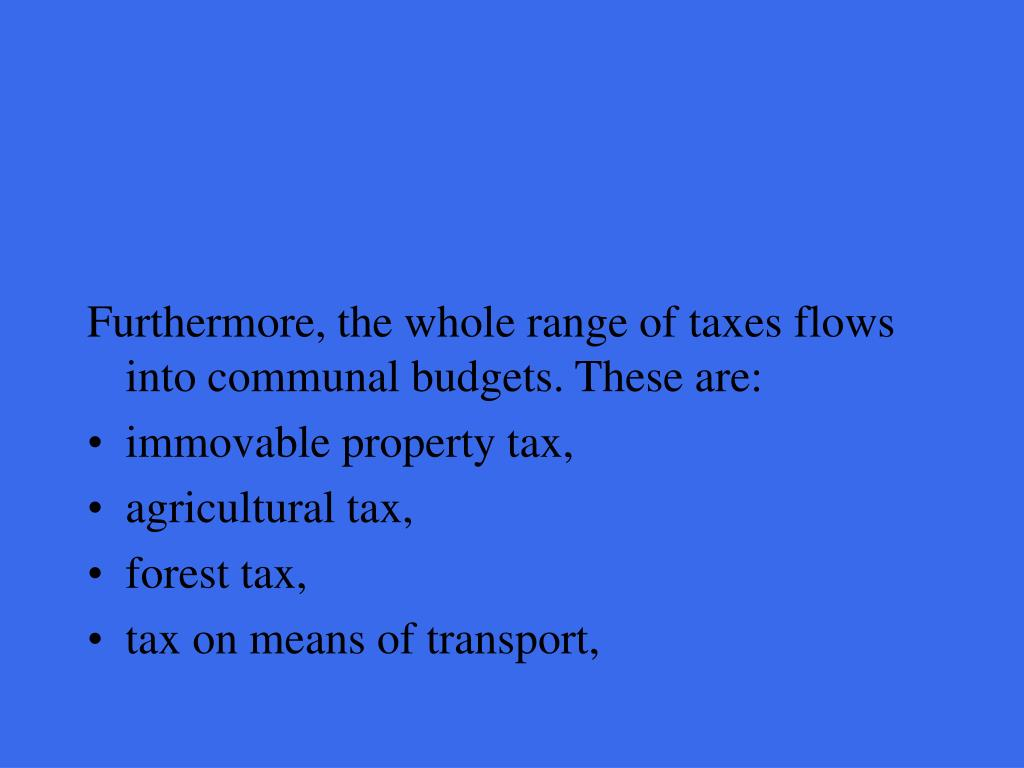 Furthermore, the whole range of taxes