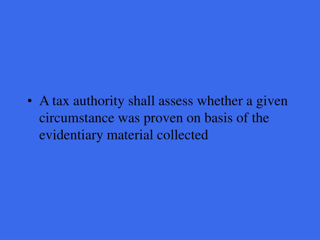 A tax authority shall assess whether a given circumstance was proven on basis of the evidentiary material collected