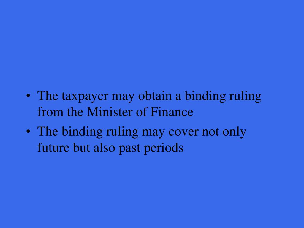 The taxpayer may obtain a binding ruling from the Minister of Finance