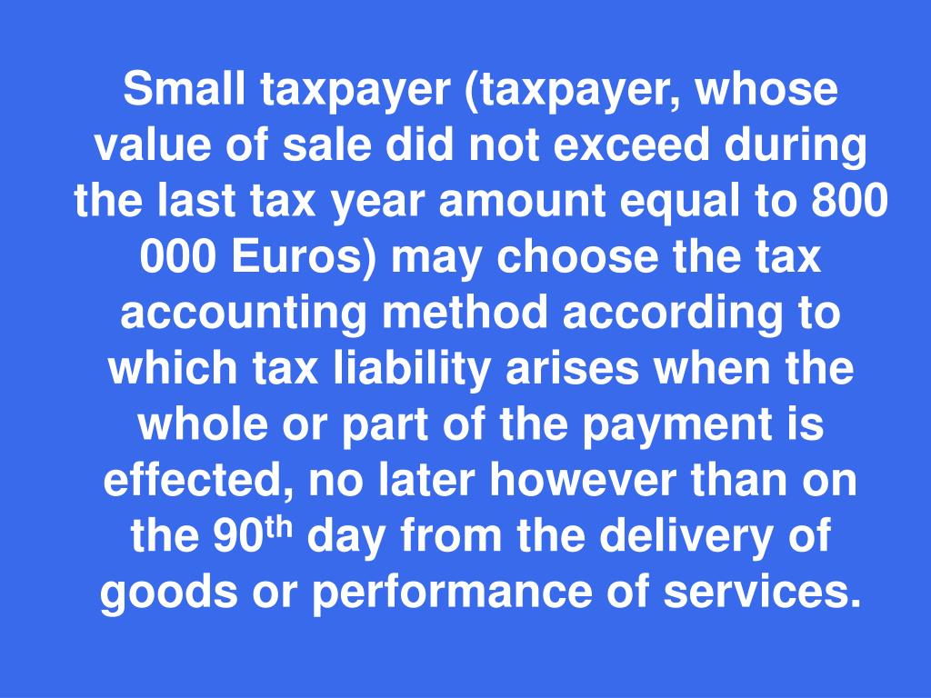Small taxpayer (taxpayer, whose value of sale did not exceed during the last tax year amount equal to 800 000 Euro