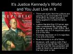it s justice kennedy s world and you just live in it