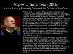 roper v simmons 2005 justice anthony kennedy delivered the opinion of the court