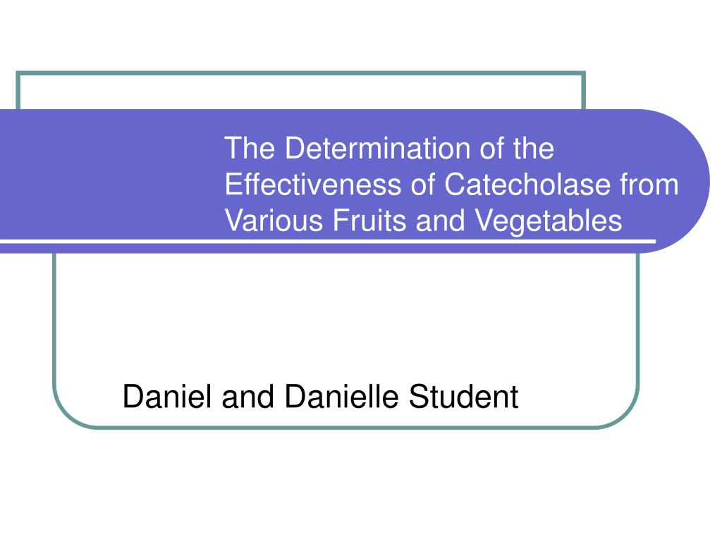 the determination of the effectiveness of catecholase from various fruits and vegetables l.