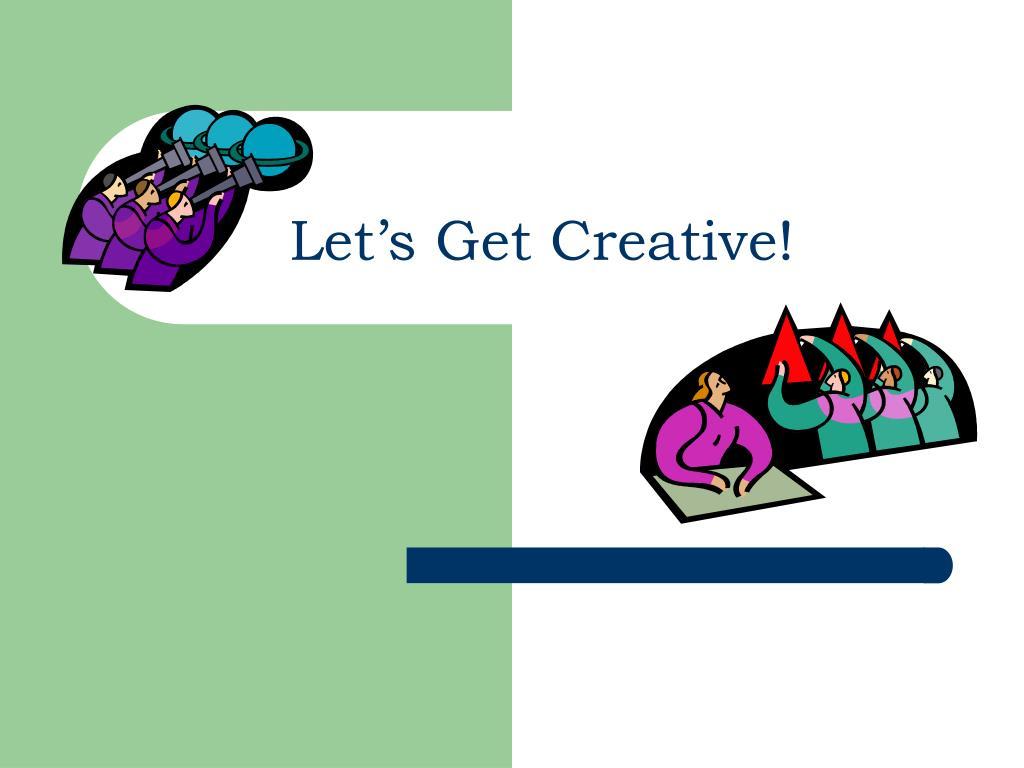 let s get creative l.