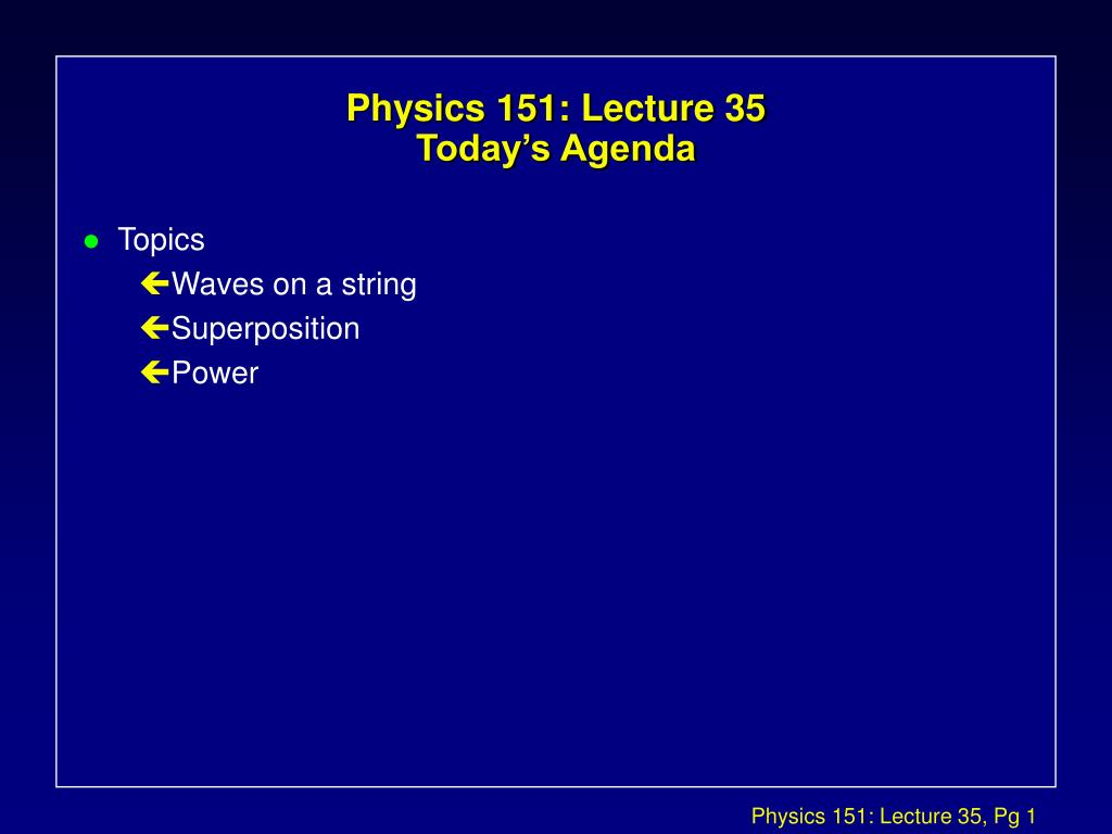 physics 151 lecture 35 today s agenda l.