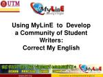using myline to develop a community of student writers correct my english