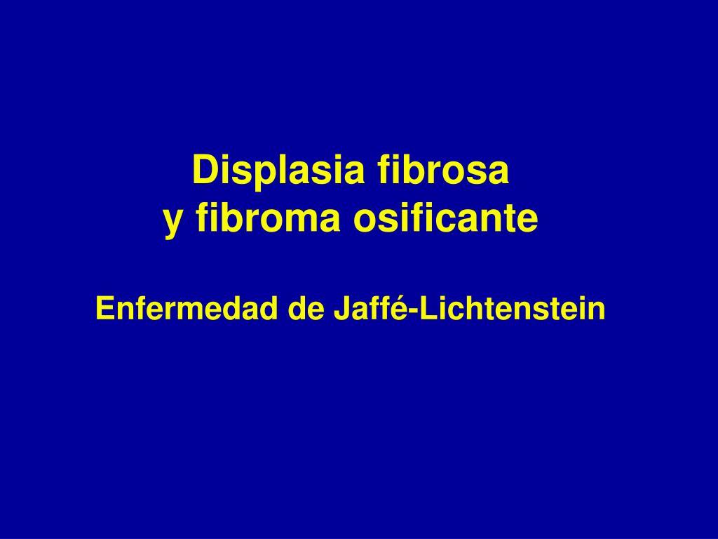 displasia fibrosa y fibroma osificante enfermedad de jaff lichtenstein l.
