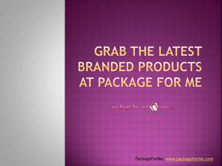 Grab the latest branded products at package for me