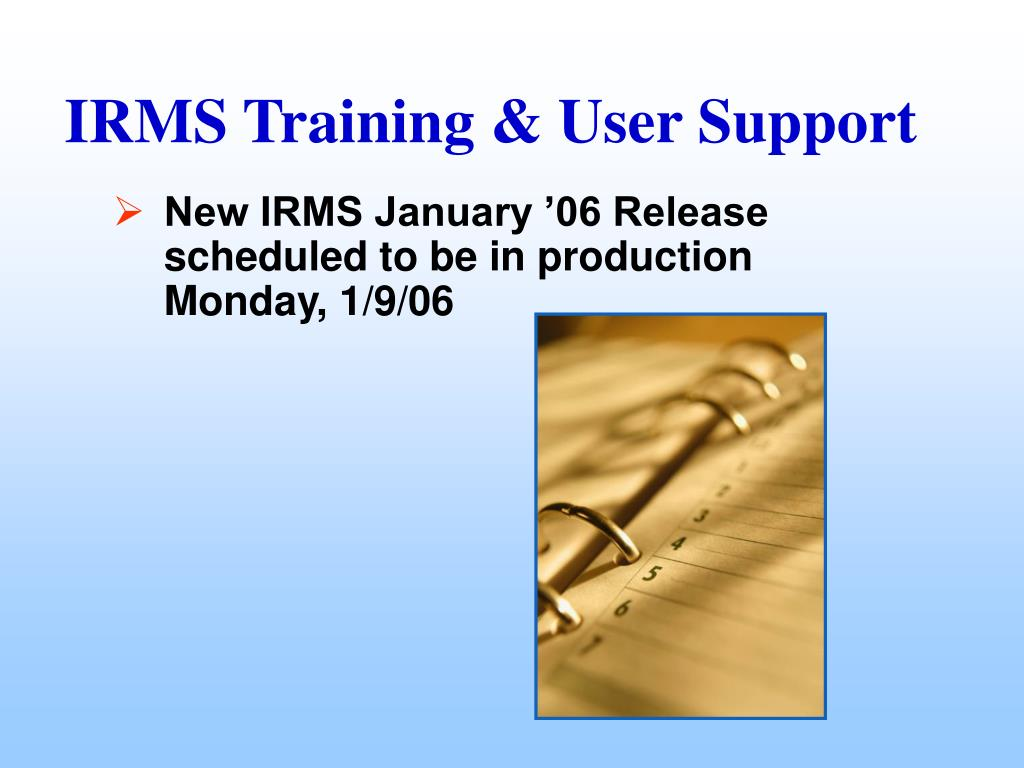 New IRMS January '06 Release scheduled to be in production Monday, 1/9/06