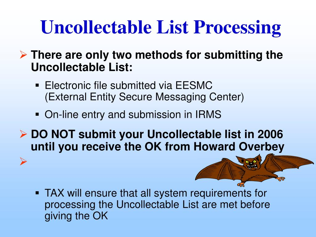 There are only two methods for submitting the Uncollectable List: