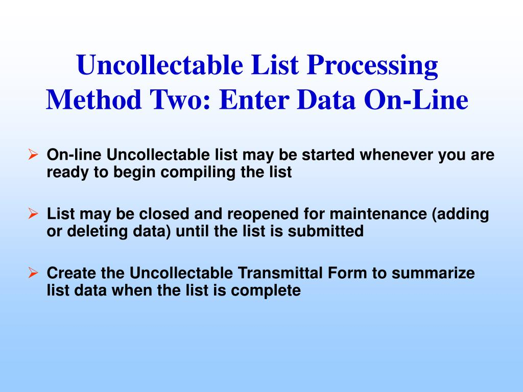 On-line Uncollectable list may be started whenever you are ready to begin compiling the list