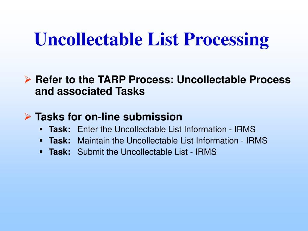 Refer to the TARP Process: Uncollectable Process and associated Tasks
