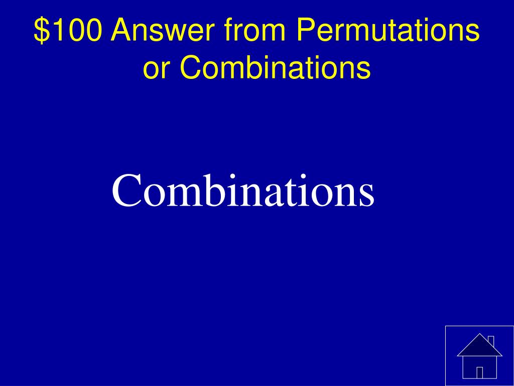 $100 Answer from Permutations or Combinations