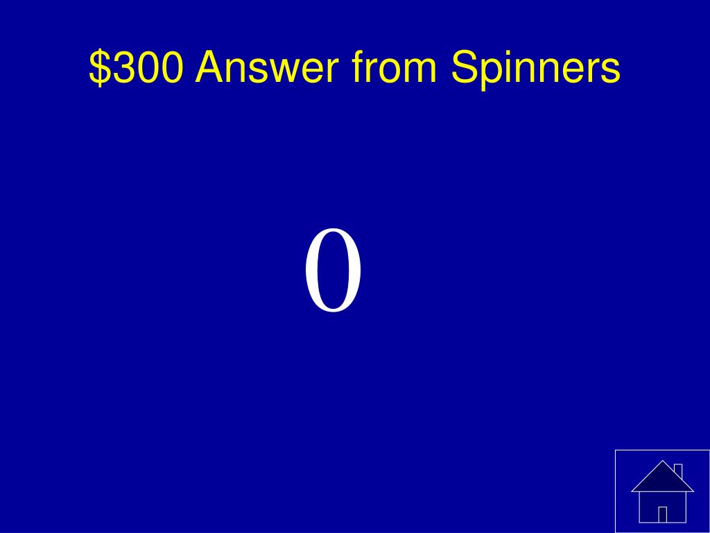 $300 Answer from Spinners