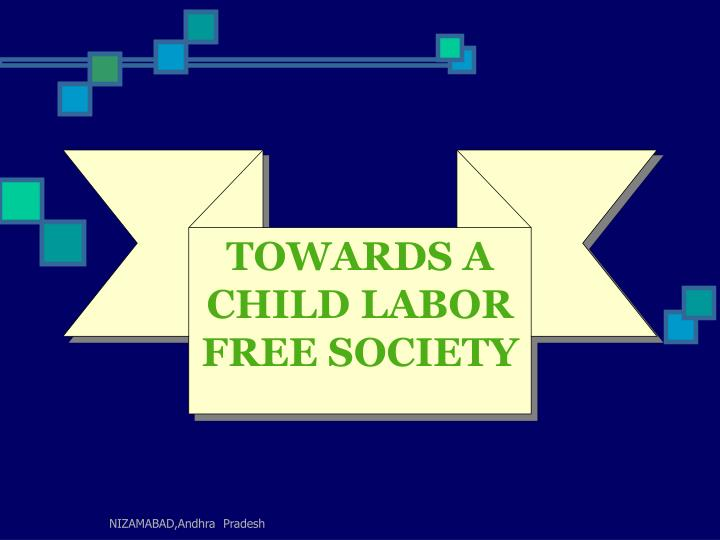 TOWARDS A CHILD LABOR FREE SOCIETY