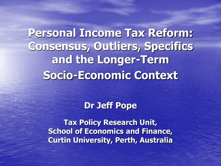 Personal income tax reform consensus outliers specifics and the longer term socio economic context