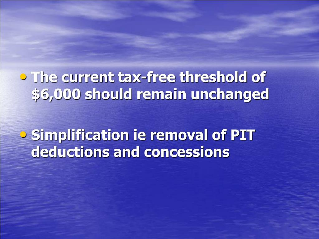 The current tax-free threshold of $6,000 should remain unchanged
