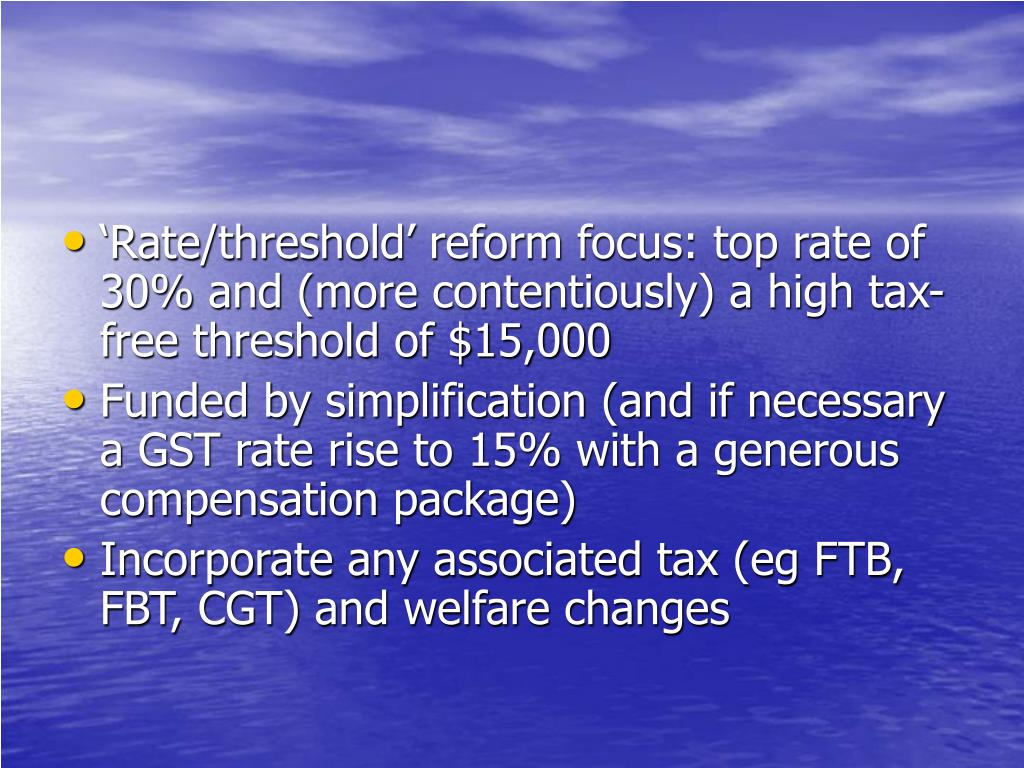 'Rate/threshold' reform focus: top rate of 30% and (more contentiously) a high tax-free threshold of $15,000