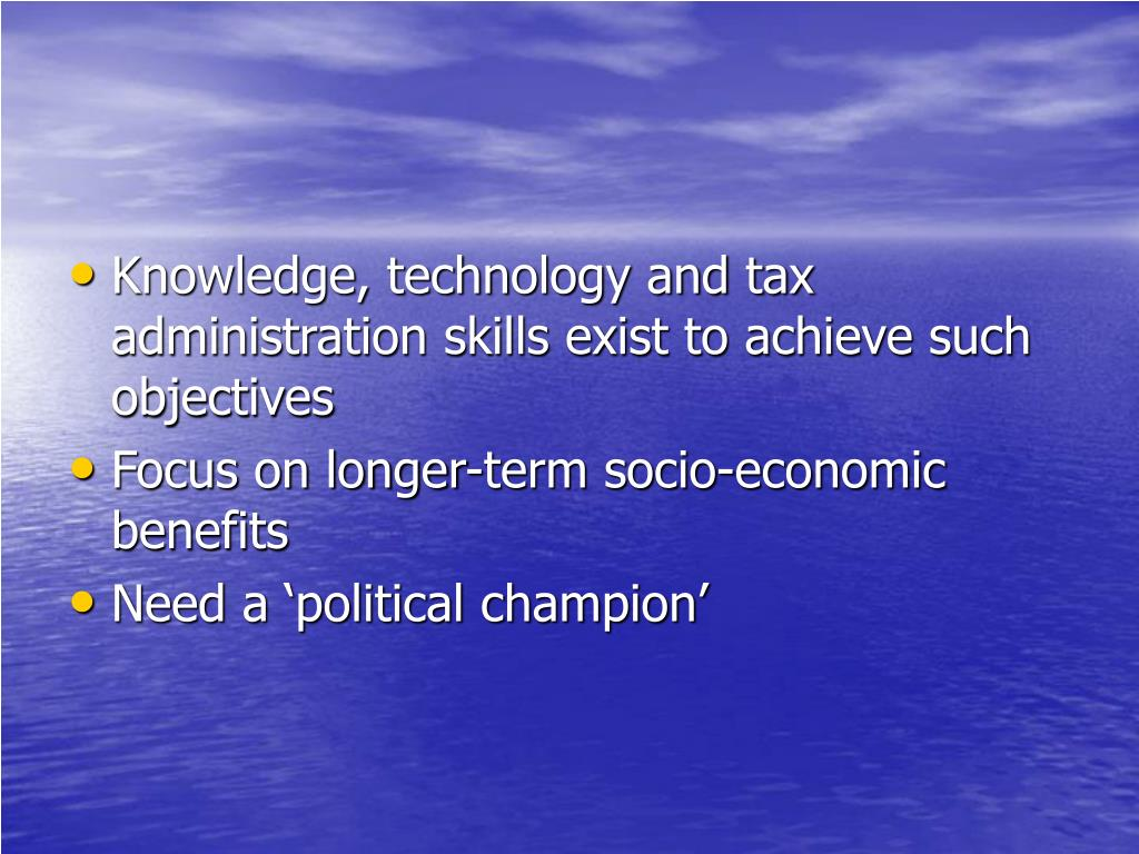 Knowledge, technology and tax administration skills exist to achieve such objectives