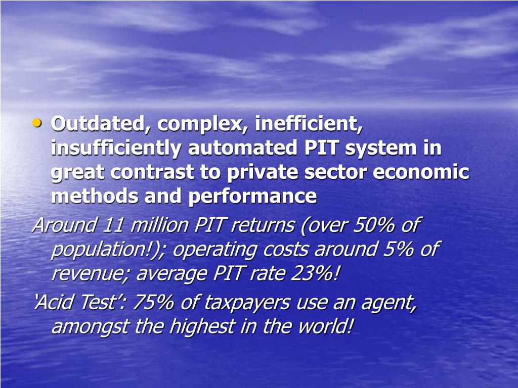 Outdated, complex, inefficient, insufficiently automated PIT system in great contrast to private sector economic methods and performance
