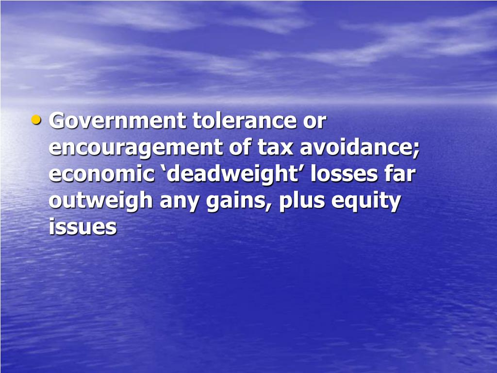 Government tolerance or encouragement of tax avoidance; economic 'deadweight' losses far outweigh any gains, plus equity issues