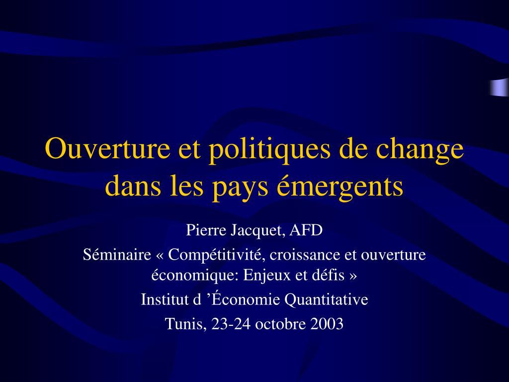 ouverture et politiques de change dans les pays mergents l.