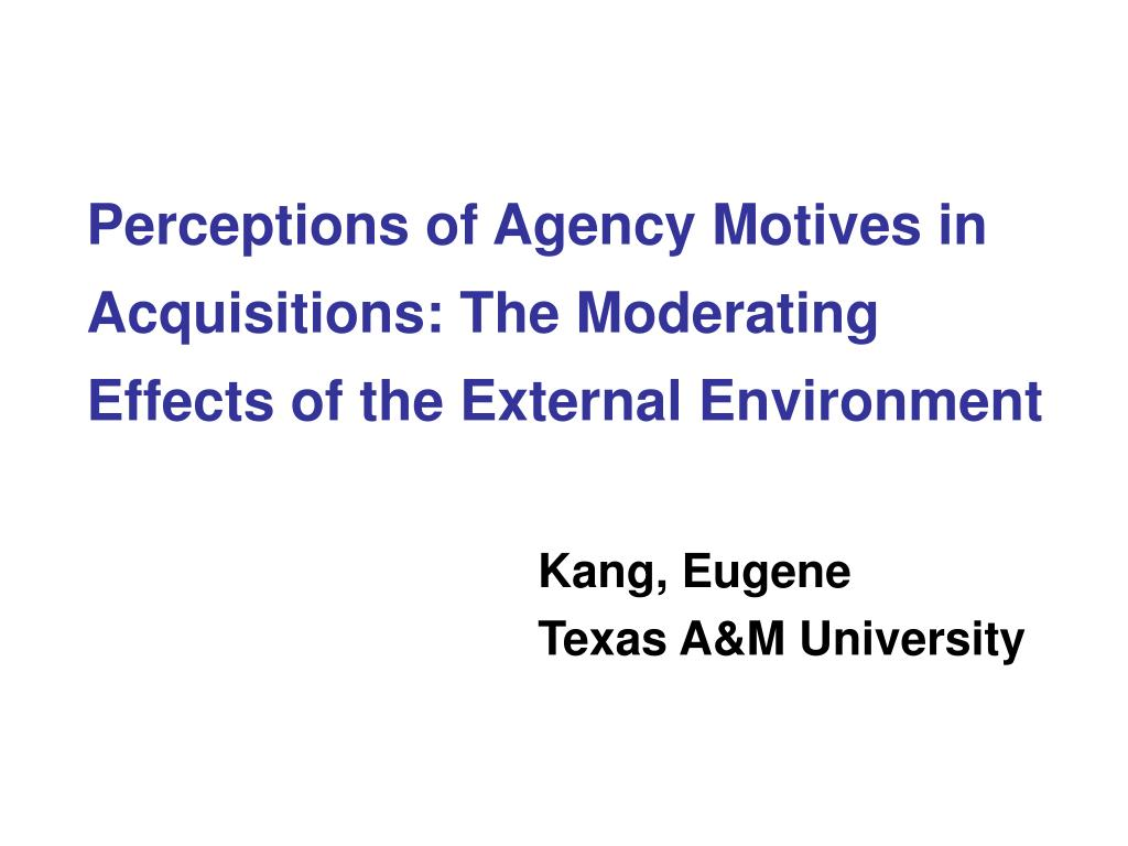 perceptions of agency motives in acquisitions the moderating effects of the external environment l.