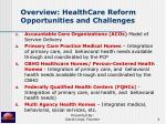 overview healthcare reform opportunities and challenges