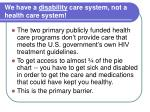 we have a disability care system not a health care system