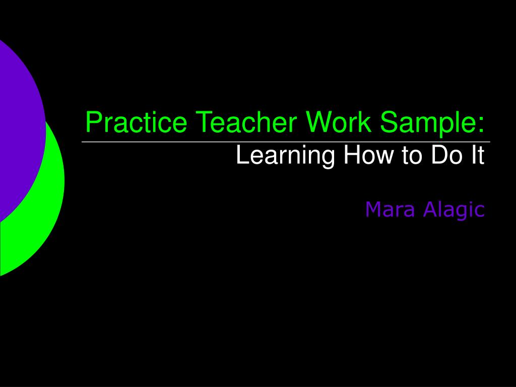 practice teacher work sample learning how to do it l.