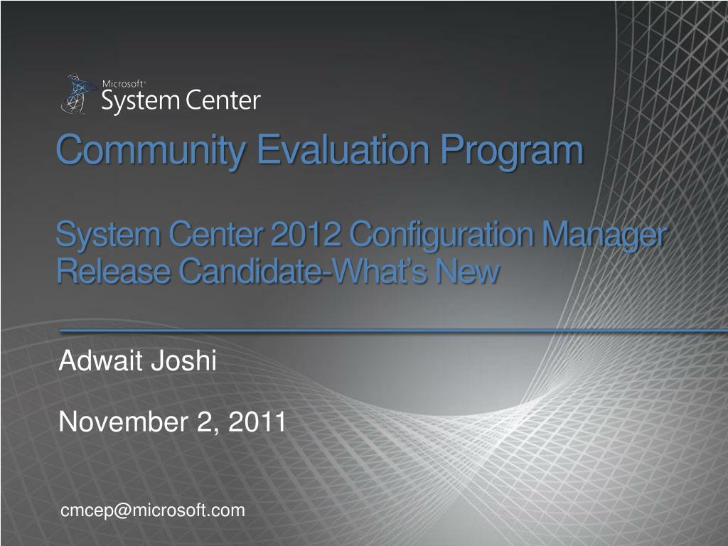 community evaluation program system center 2012 configuration manager release candidate what s new l.
