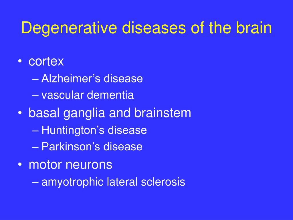Degenerative diseases of the brain