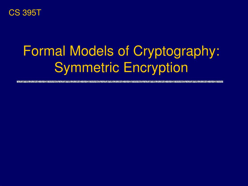 formal models of cryptography symmetric encryption l.