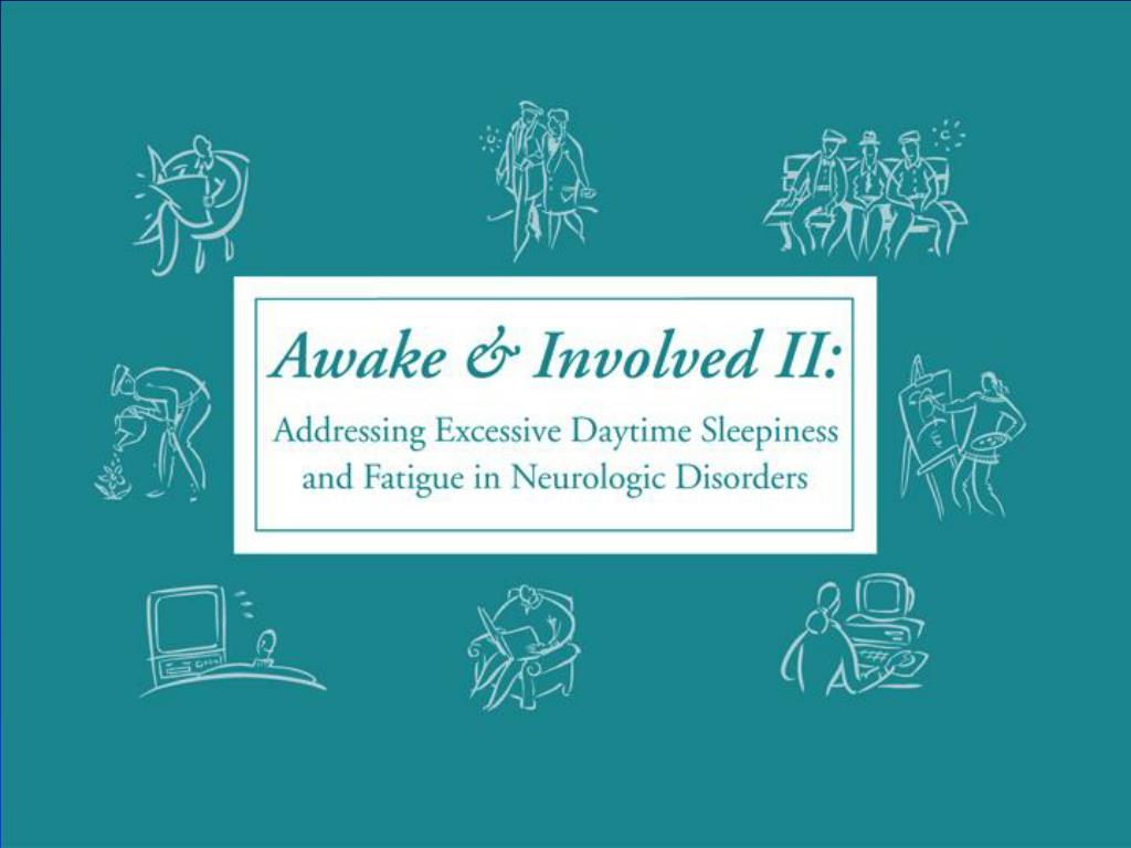 awake and involved ii addressing excessive daytime sleepiness and fatigue in neurologic disorders l.