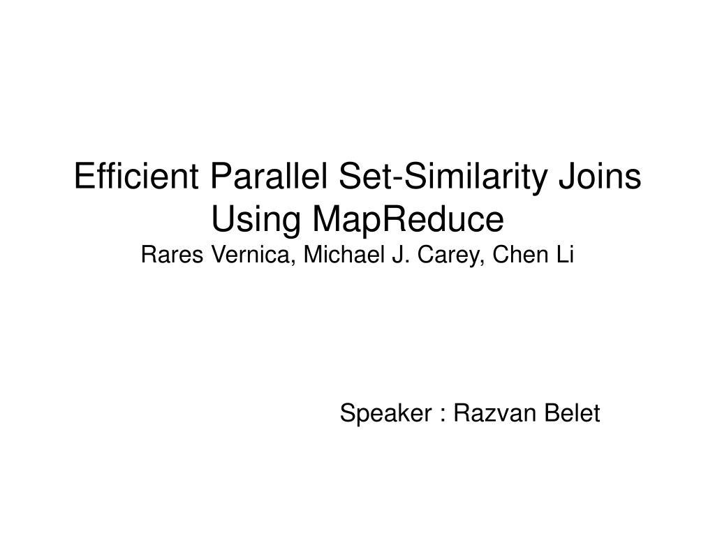 efficient parallel set similarity joins using mapreduce rares vernica michael j carey chen li l.