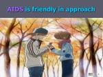 aids is friendly in approach