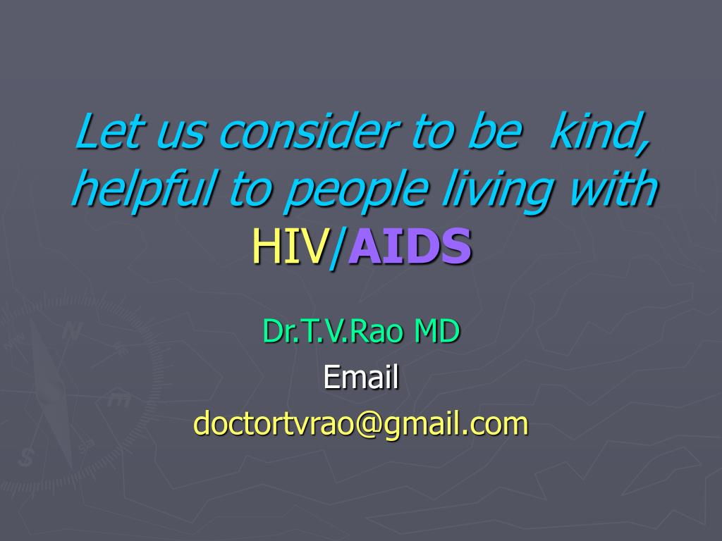 Let us consider to be  kind, helpful to people living with