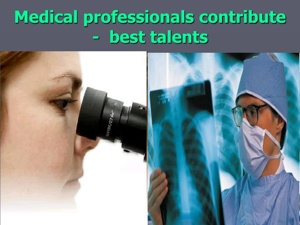Medical professionals contribute  -  best talents