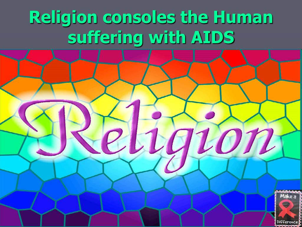 Religion consoles the Human suffering with AIDS