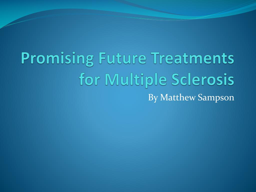 promising future treatments for multiple sclerosis l.