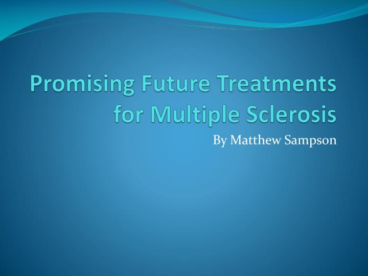 Promising future treatments for multiple sclerosis