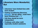 librarians were wonderful but