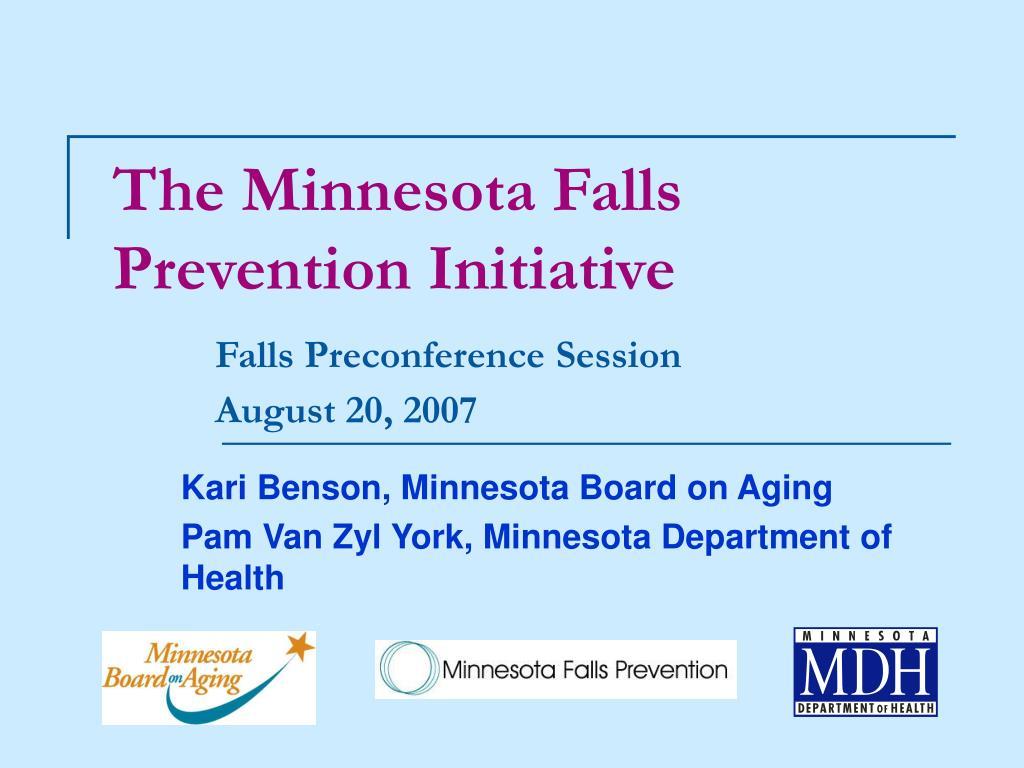 the minnesota falls prevention initiative falls preconference session august 20 2007 l.