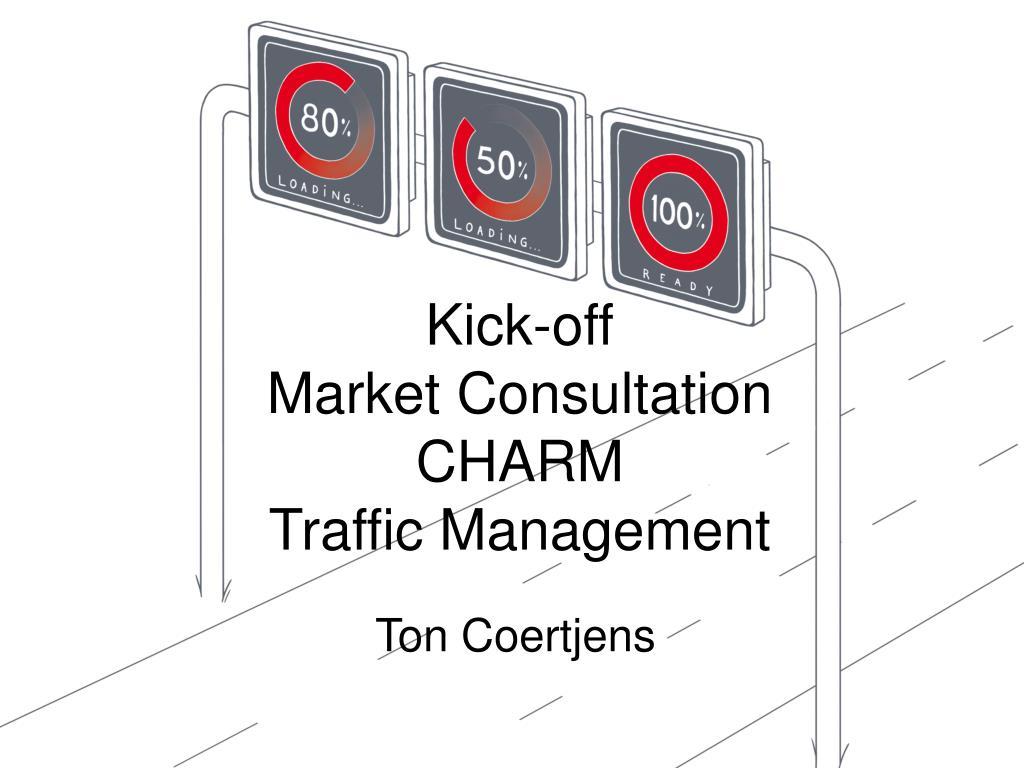 kick off market consultation charm traffic management l.