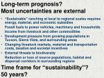 long term prognosis most uncertainties are external