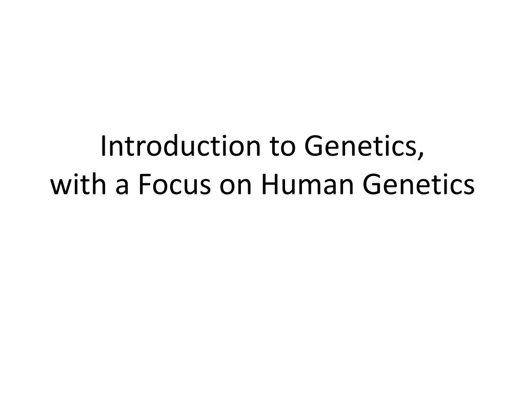 introduction to genetics with a focus on human genetics l.