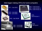 intel began making cpu s for home computers