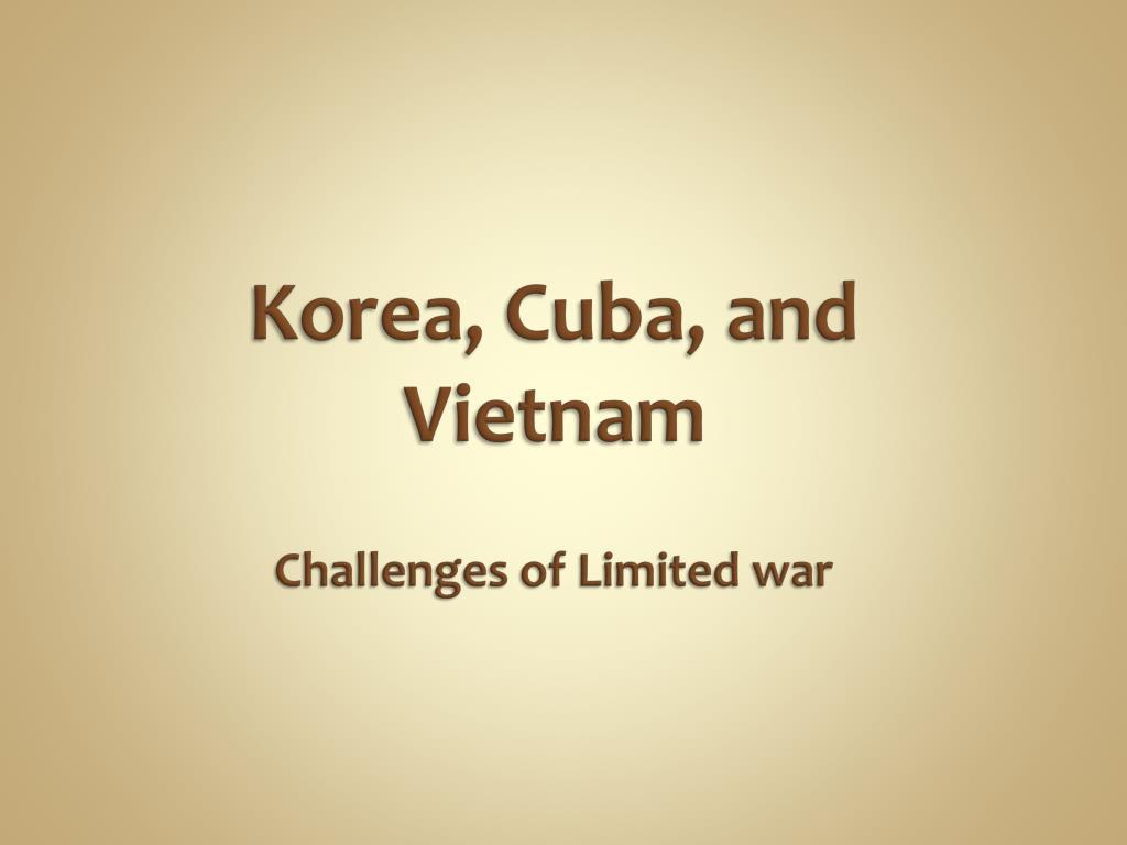 korea cuba and vietnam challenges of limited war l.