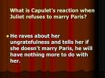 what is capulet s reaction when juliet refuses to marry paris
