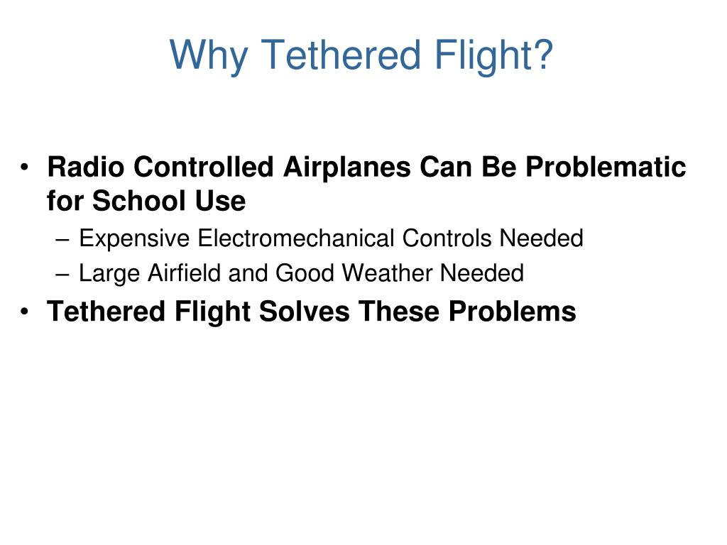 Why Tethered Flight?